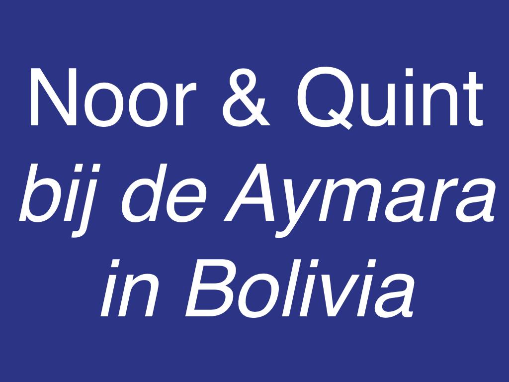 Noor & Quint bij de Aymara in Bolivia