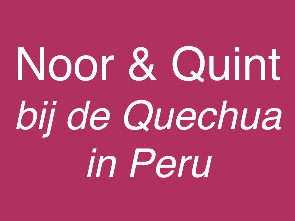 Noor & Quint bij de Quechua in Peru
